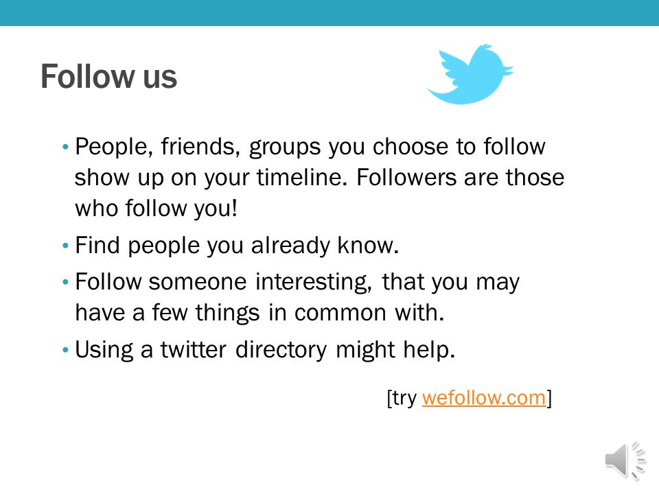 Follow us People, friends, groups you choose to follow show up on your timeline. Followers are those who follow you! Find people you already know. Fol