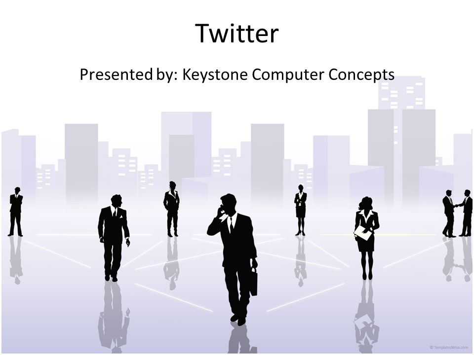 Twitter Presented by: Keystone Computer Concepts