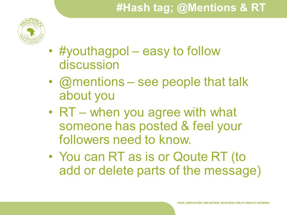 #Hash tag; @Mentions & RT #youthagpol – easy to follow discussion @mentions – see people that talk about you RT – when you agree with what someone has posted & feel your followers need to know.