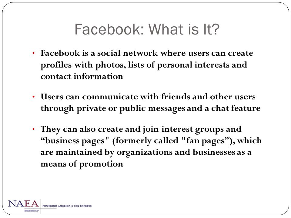 Personal Facebook Profile Allows individuals to create a personal profile, add other users as friends, and exchange messages, pictures and other information including automatic notifications when they update their profile Before creating an official page for your business, a personal account needs to be created
