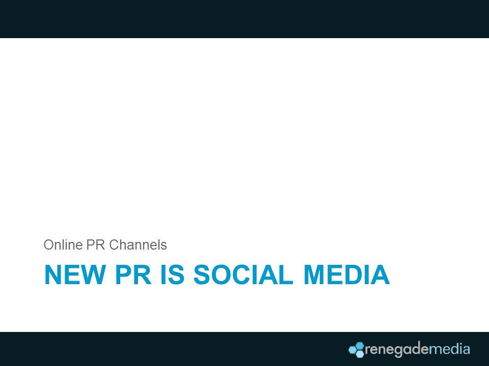NEW PR IS SOCIAL MEDIA Online PR Channels