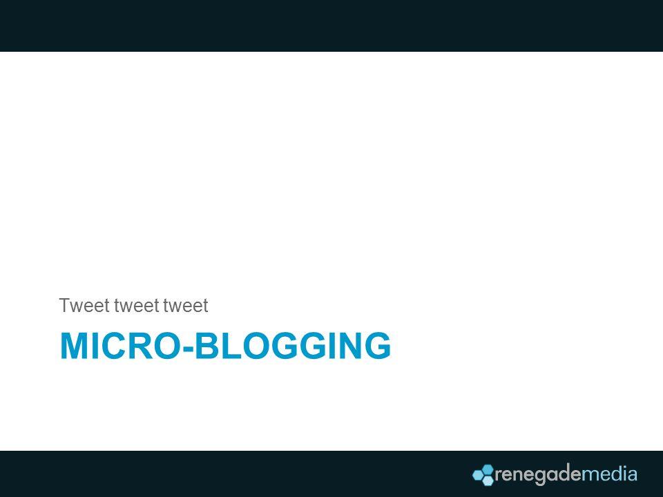 MICRO-BLOGGING Tweet tweet tweet