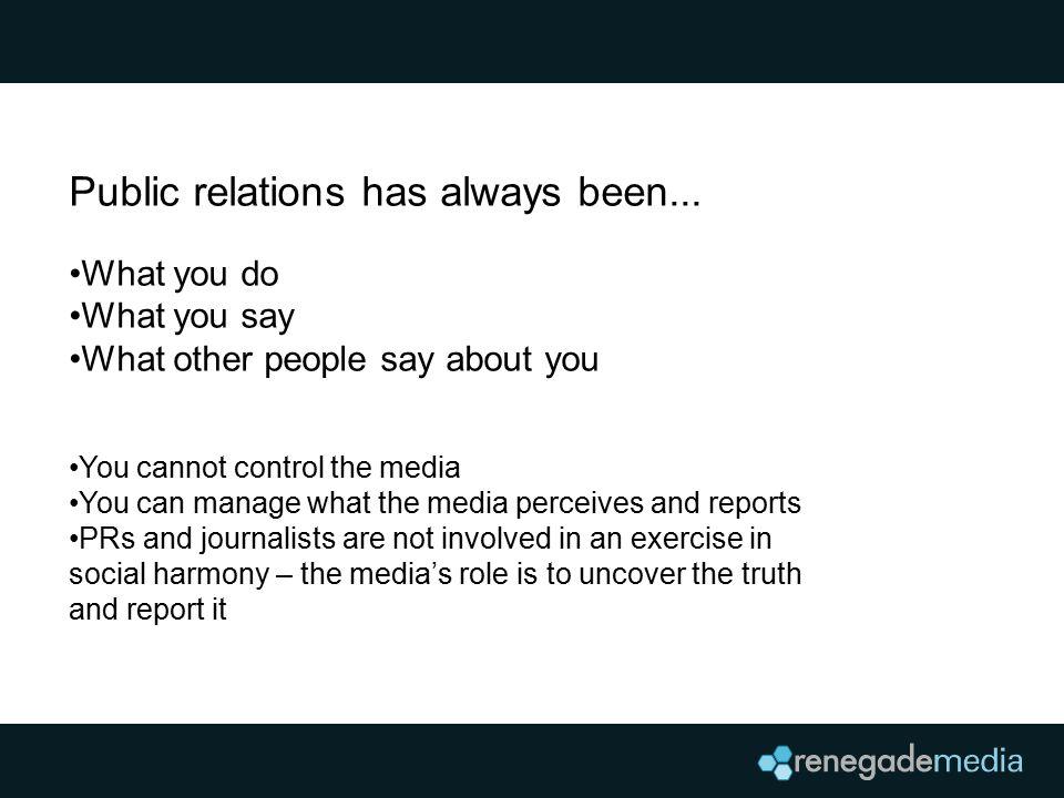 Public relations has always been...
