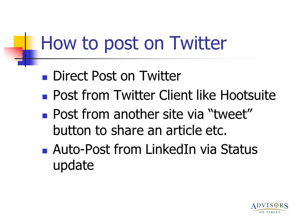 How to post on Twitter Direct Post on Twitter Post from Twitter Client like Hootsuite Post from another site via tweet button to share an article etc.