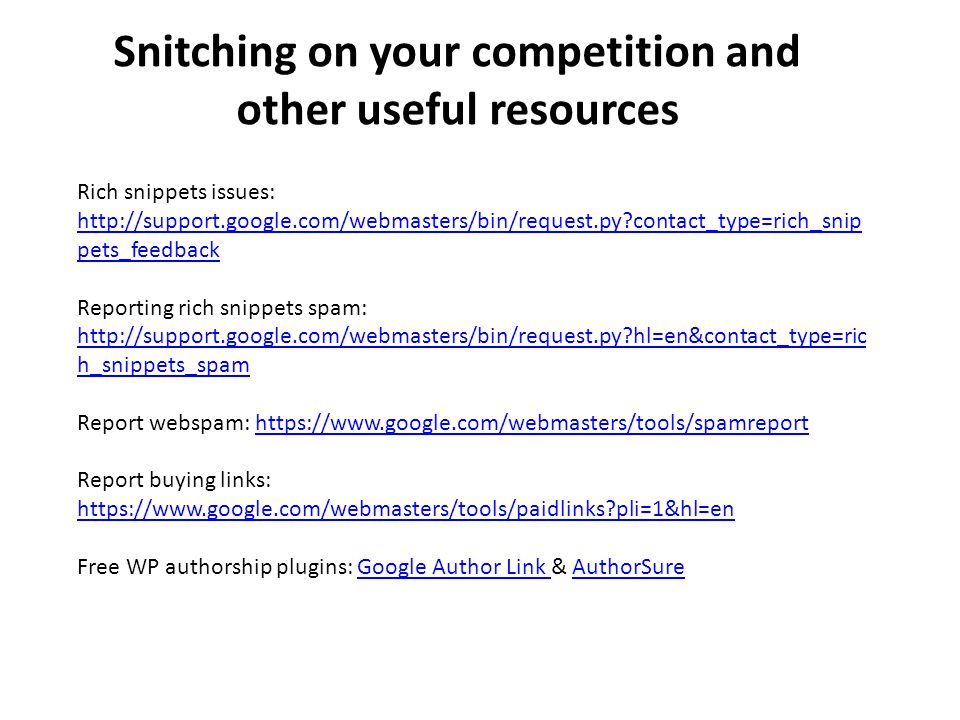 Snitching on your competition and other useful resources Rich snippets issues: http://support.google.com/webmasters/bin/request.py?contact_type=rich_s