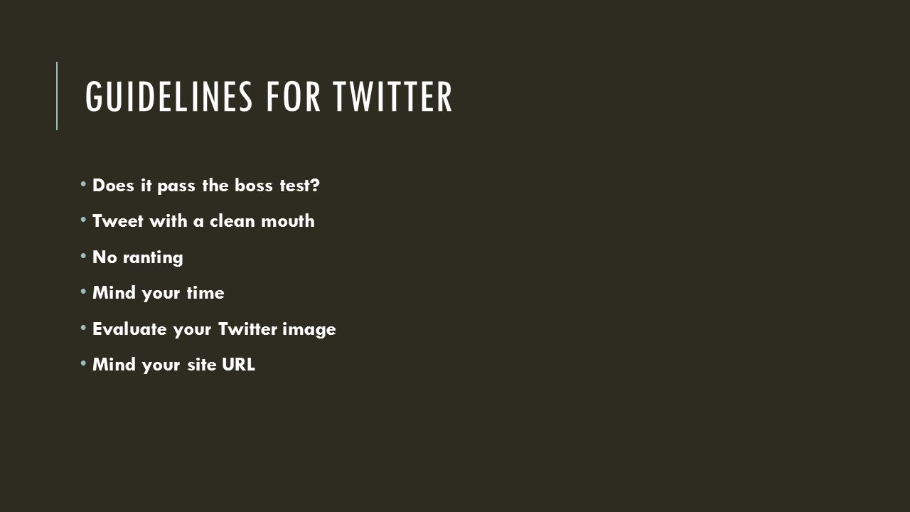 GUIDELINES FOR TWITTER Does it pass the boss test.
