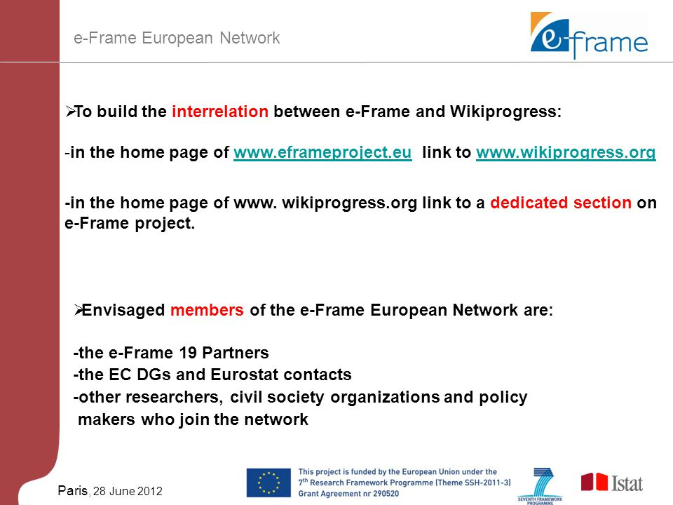 Paris, 28 June 2012  To build the interrelation between e-Frame and Wikiprogress: -in the home page of www.eframeproject.eu link to www.wikiprogress.orgwww.eframeproject.euwww.wikiprogress.org -in the home page of www.