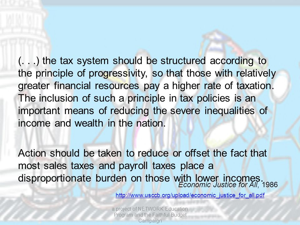 (...) the tax system should be structured according to the principle of progressivity, so that those with relatively greater financial resources pay a higher rate of taxation.