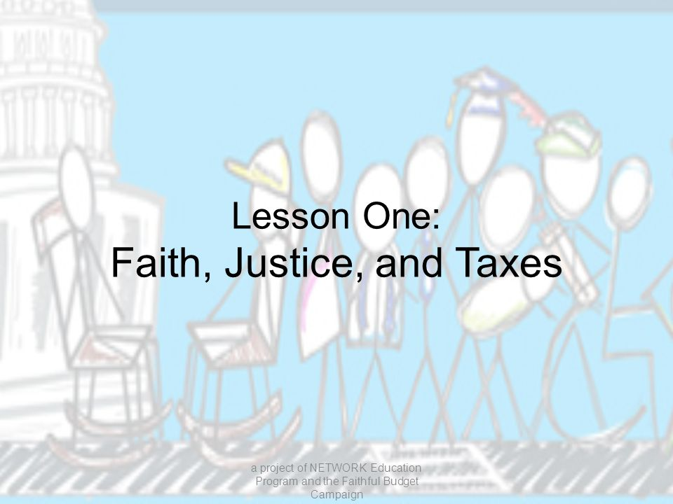 Lesson One: Faith, Justice, and Taxes a project of NETWORK Education Program and the Faithful Budget Campaign