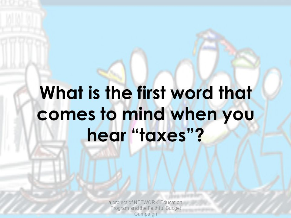 What is the first word that comes to mind when you hear taxes .