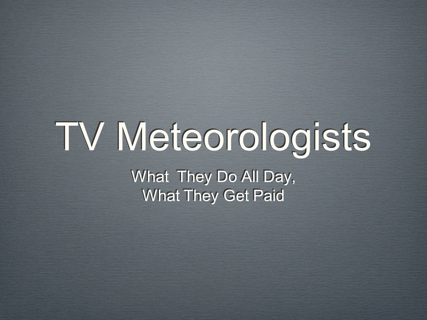 TV Meteorologists What They Do All Day, What They Get Paid