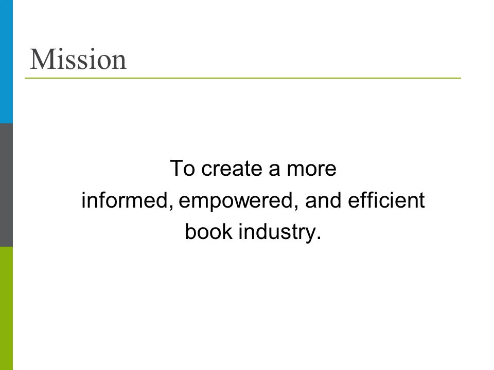 Mission To create a more informed, empowered, and efficient book industry.
