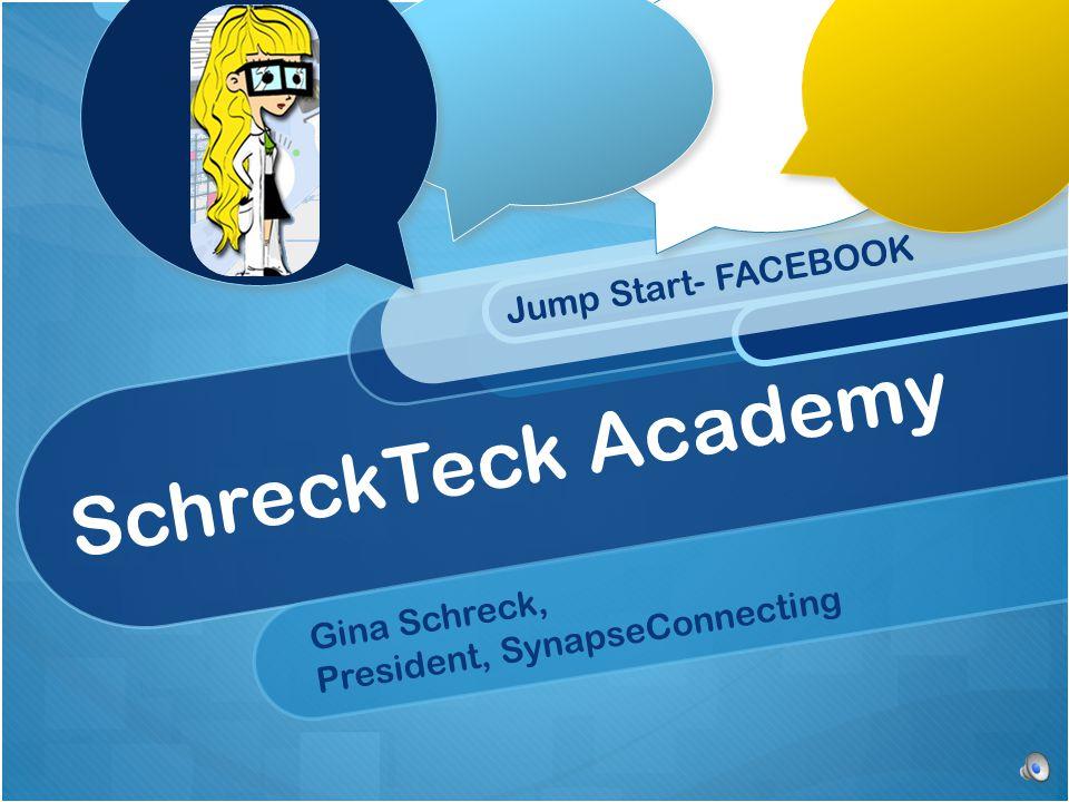 SchreckTeck Academy Jump Start- FACEBOOK Gina Schreck, President, SynapseConnecting