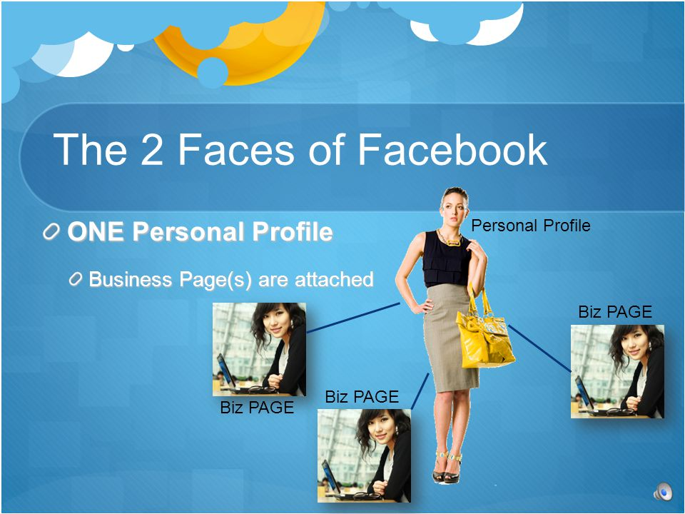 ONE Personal Profile Business Page(s) are attached The 2 Faces of Facebook Personal Profile Biz PAGE