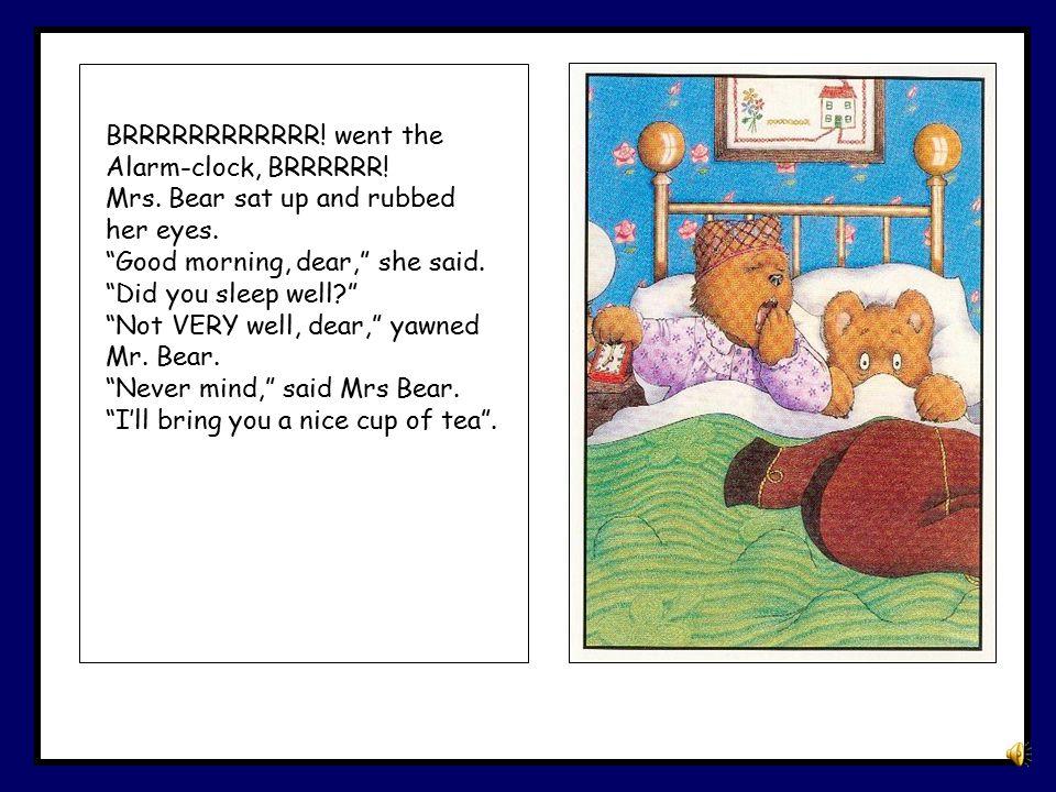 BRRRRRRRRRRRR.went the Alarm-clock, BRRRRRR. Mrs.
