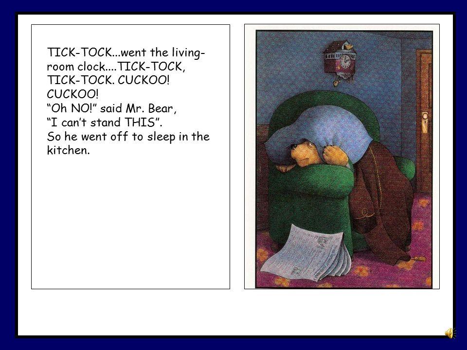 TICK-TOCK...went the living- room clock....TICK-TOCK, TICK-TOCK.