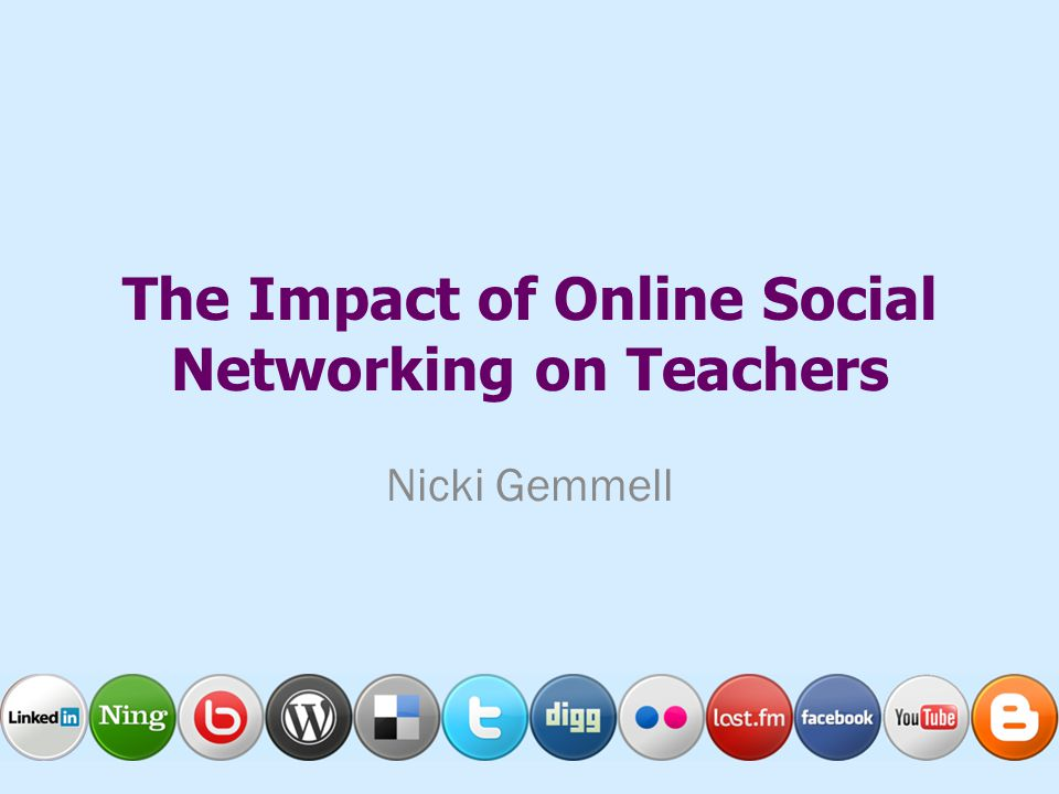 The Impact of Online Social Networking on Teachers Nicki Gemmell