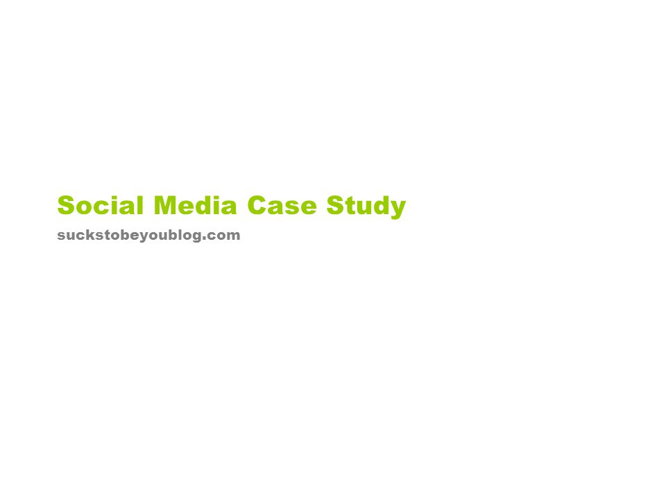 Social Media Case Study suckstobeyoublog.com