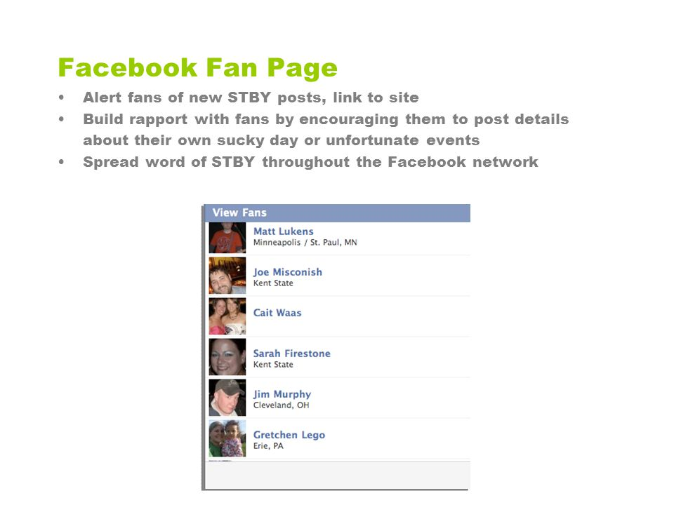 Alert fans of new STBY posts, link to site Build rapport with fans by encouraging them to post details about their own sucky day or unfortunate events Spread word of STBY throughout the Facebook network