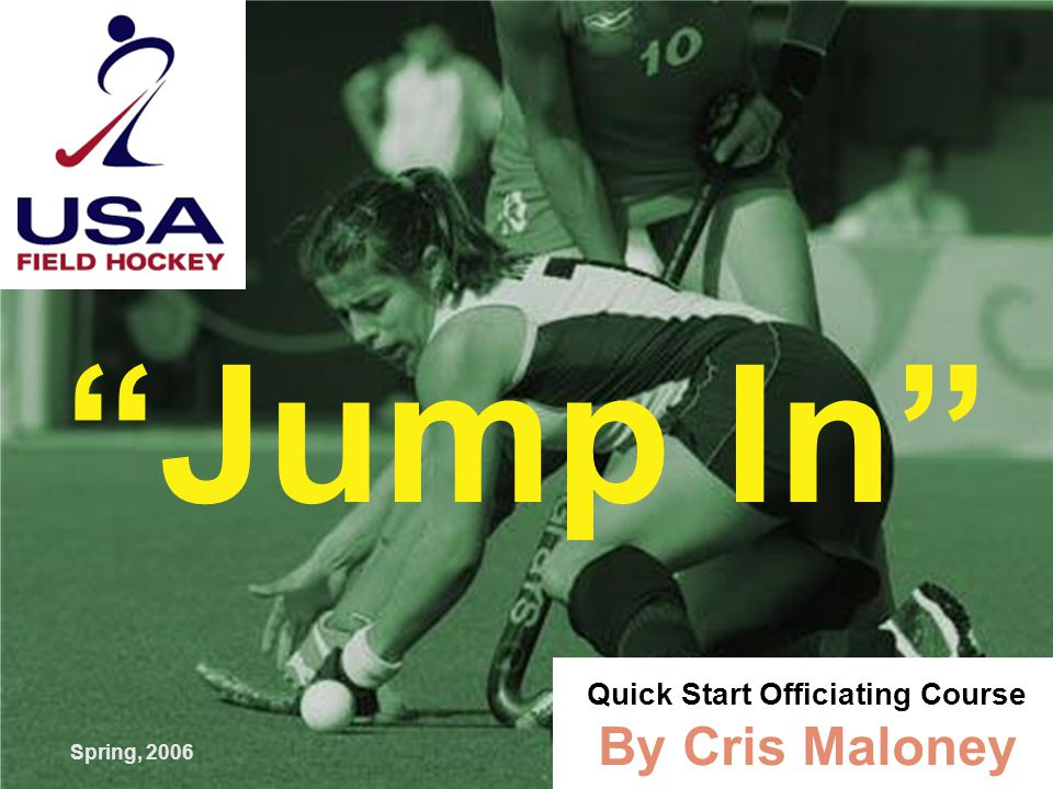 Spring, 2006 Jump In Quick Start Officiating Course By Cris Maloney