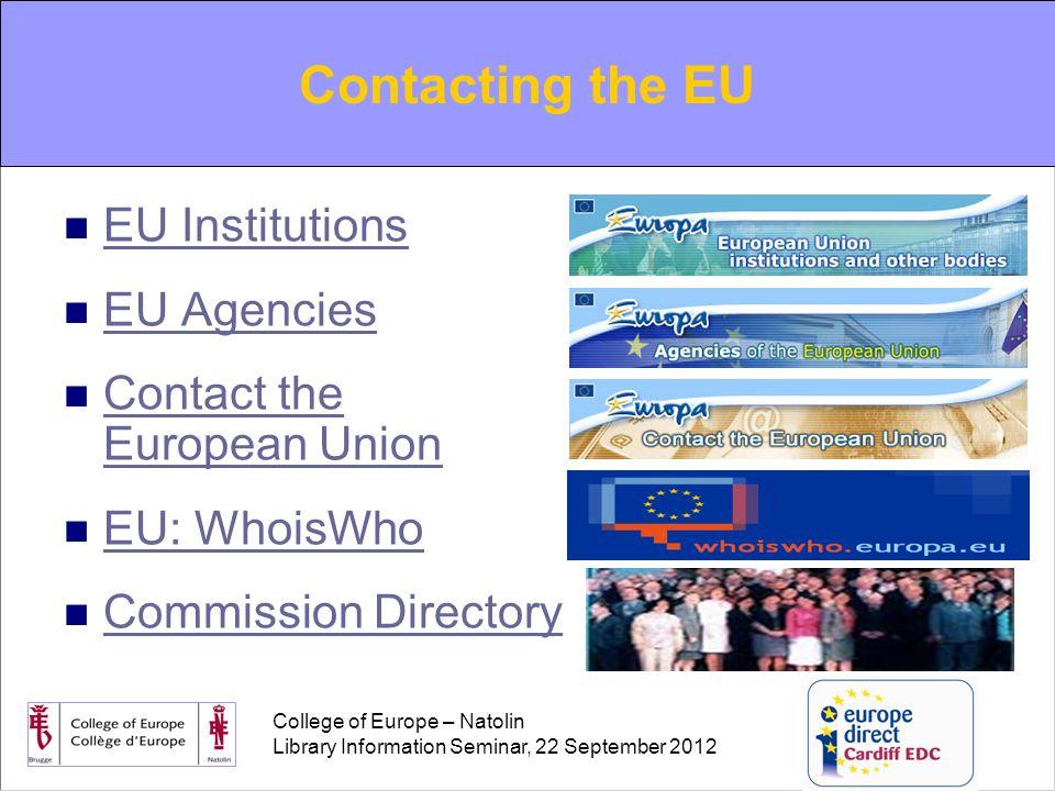 College of Europe – Natolin Library Information Seminar, 22 September 2012 Contacting the EU EU Institutions EU Agencies Contact the European Union Contact the European Union EU: WhoisWho Commission Directory Contacting the EU