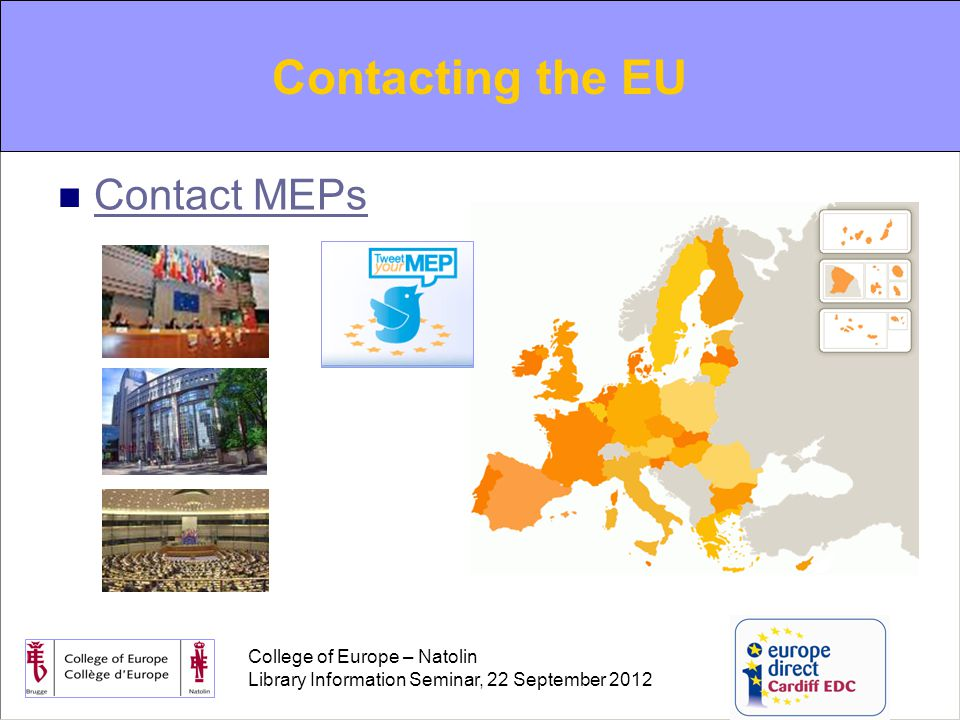 College of Europe – Natolin Library Information Seminar, 22 September 2012 Contacting the EU Contact MEPs Contacting the EU