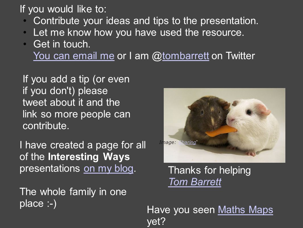 If you would like to: Contribute your ideas and tips to the presentation.