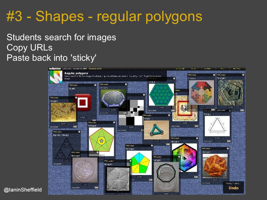 #3 - Shapes - regular polygons Students search for images Copy URLs Paste back into sticky @IaninSheffield