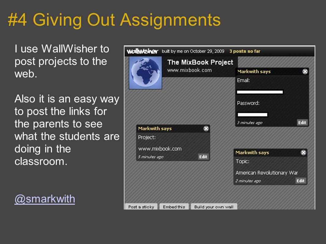 #4 Giving Out Assignments I use WallWisher to post projects to the web.