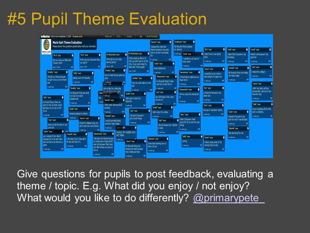 #5 Pupil Theme Evaluation Give questions for pupils to post feedback, evaluating a theme / topic.