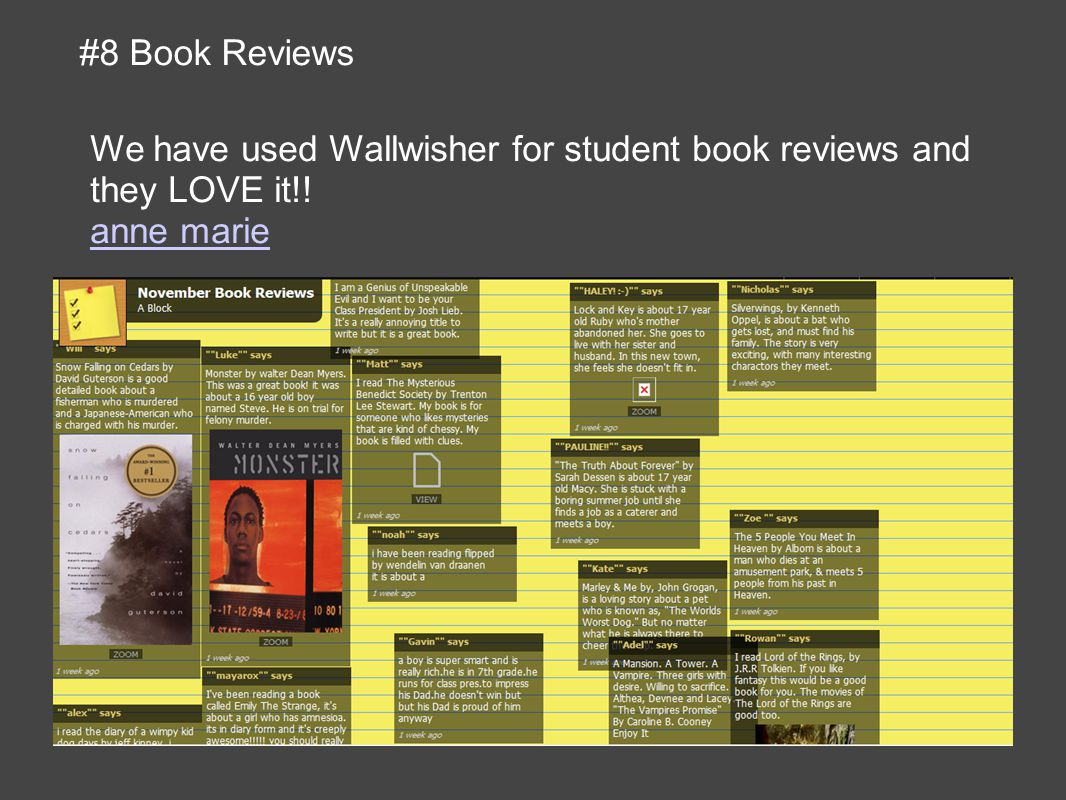 We have used Wallwisher for student book reviews and they LOVE it!! anne marie #8 Book Reviews