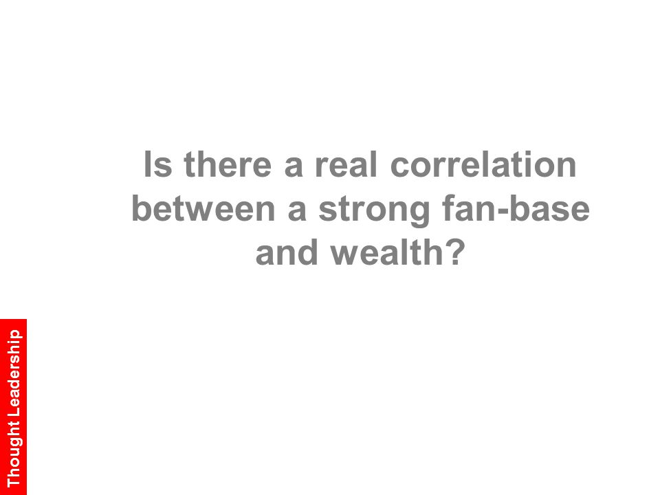 Is there a real correlation between a strong fan-base and wealth Thought Leadership