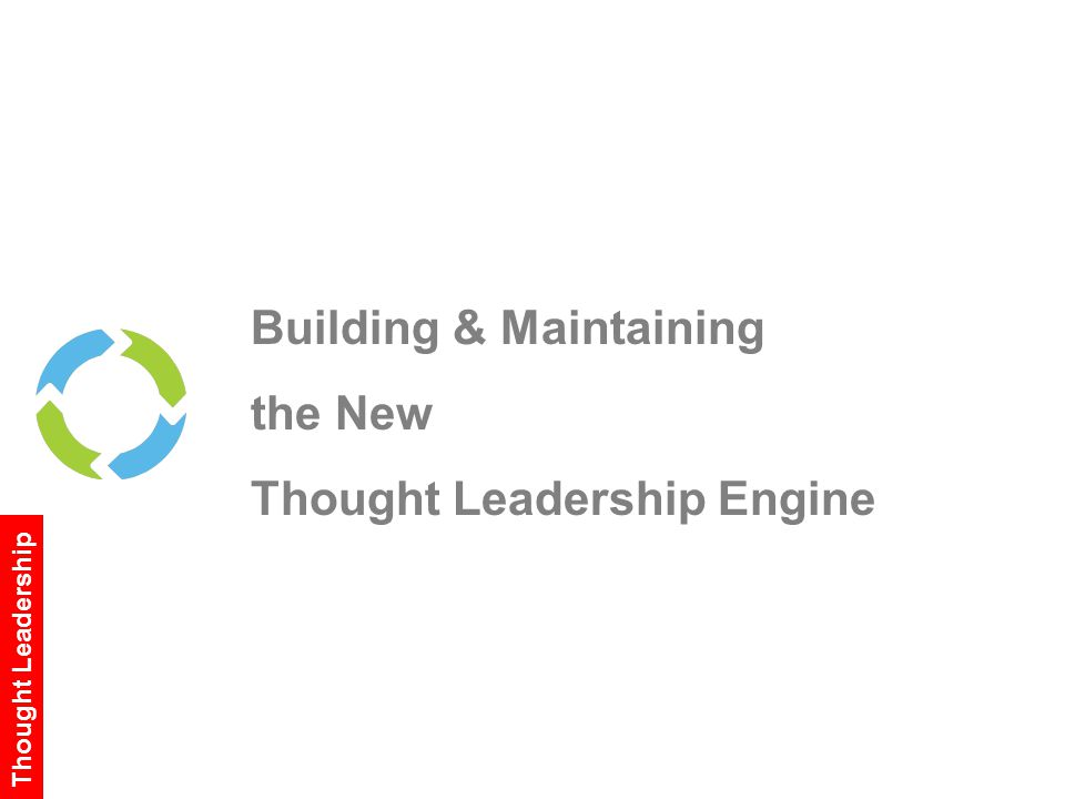 Building & Maintaining the New Thought Leadership Engine Thought Leadership