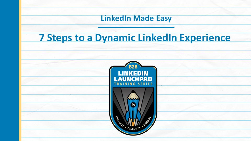 LinkedIn Made Easy 7 Steps to a Dynamic LinkedIn Experience