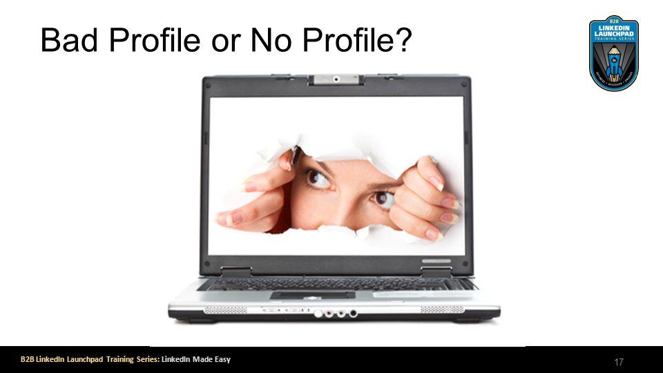 B2B LinkedIn Launchpad Training Series: LinkedIn Made Easy Bad Profile or No Profile 17