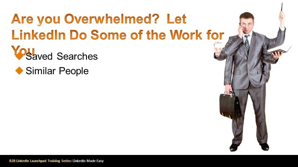 B2B LinkedIn Launchpad Training Series: LinkedIn Made Easy  Saved Searches  Similar People