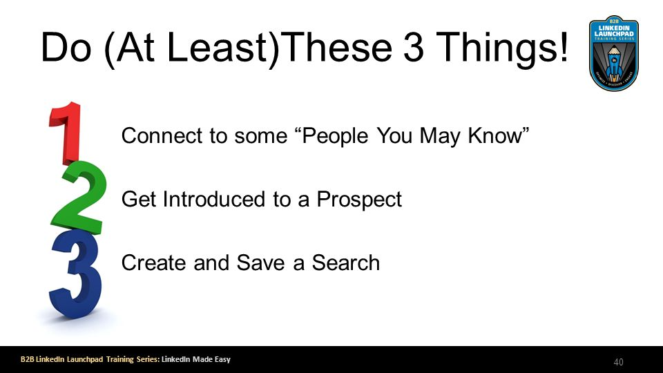 B2B LinkedIn Launchpad Training Series: LinkedIn Made Easy Do (At Least)These 3 Things.