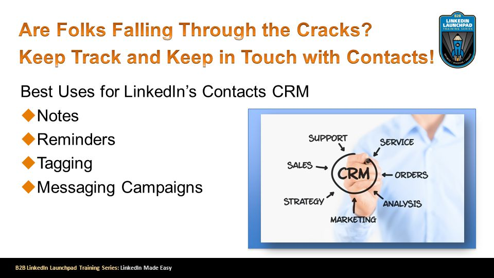 B2B LinkedIn Launchpad Training Series: LinkedIn Made Easy Best Uses for LinkedIn's Contacts CRM  Notes  Reminders  Tagging  Messaging Campaigns
