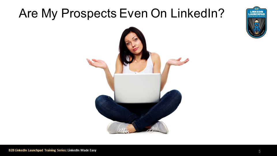 B2B LinkedIn Launchpad Training Series: LinkedIn Made Easy Are My Prospects Even On LinkedIn 5