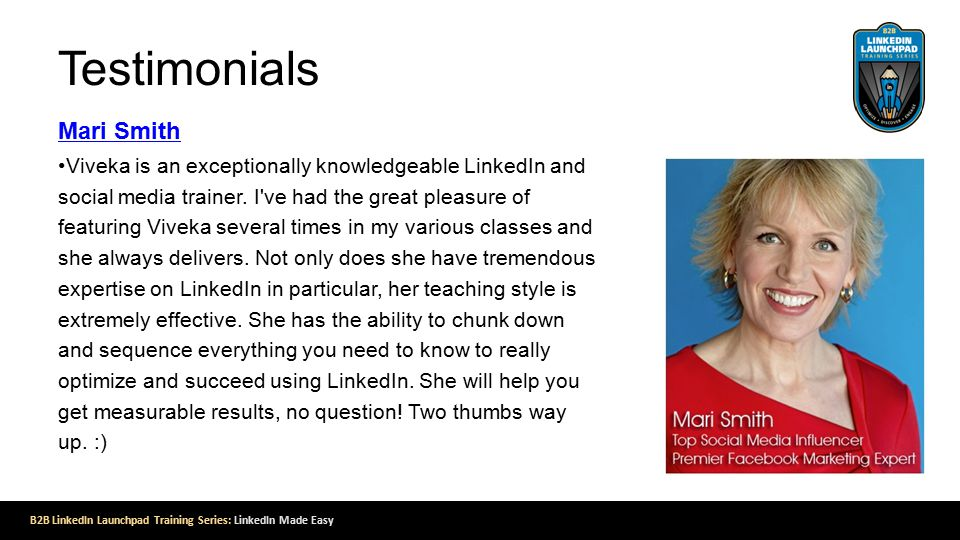 Testimonials Mari Smith Viveka is an exceptionally knowledgeable LinkedIn and social media trainer.