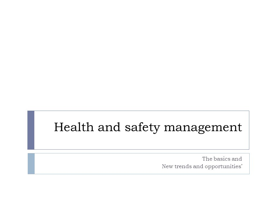 Health and safety management The basics and New trends and opportunities'