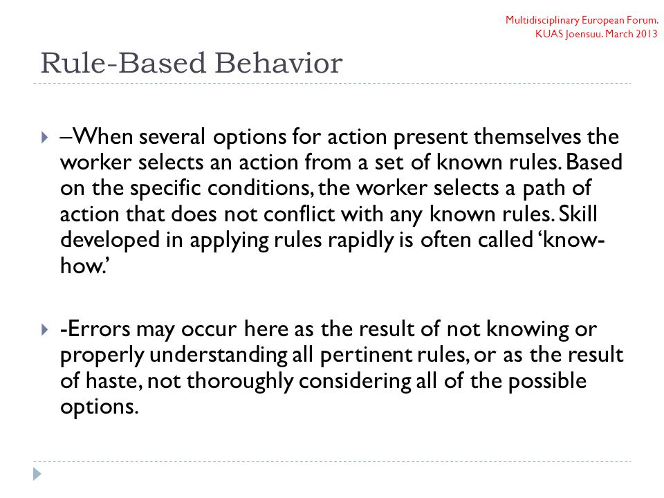 Multidisciplinary European Forum. KUAS Joensuu. March 2013 Rule-Based Behavior  –When several options for action present themselves the worker select