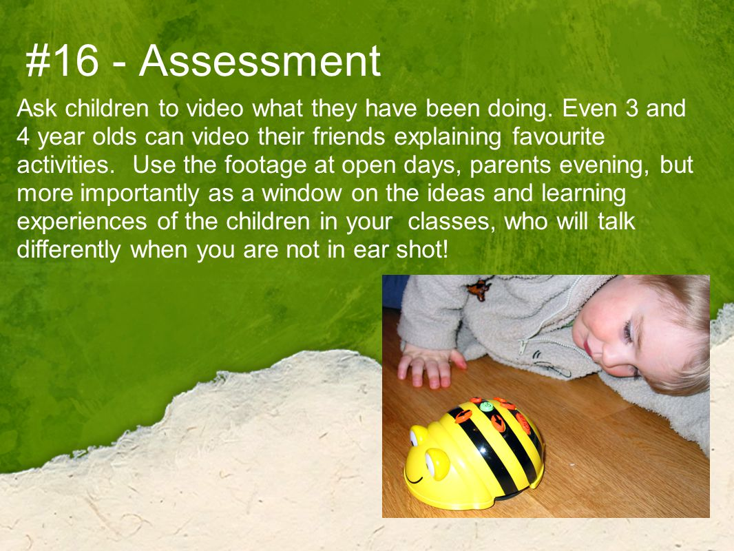 #16 - Assessment Ask children to video what they have been doing.