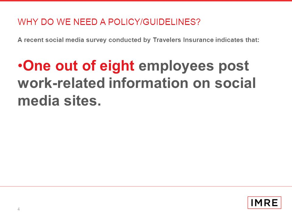 4 A recent social media survey conducted by Travelers Insurance indicates that: One out of eight employees post work-related information on social media sites.