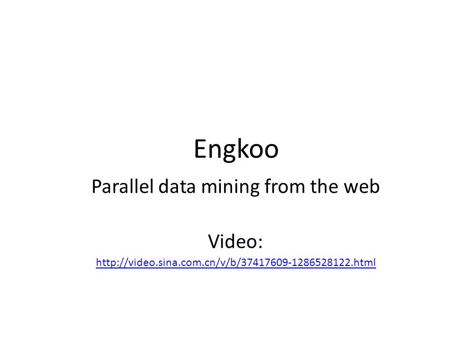 Engkoo Parallel data mining from the web Video: http://video.sina.com.cn/v/b/37417609-1286528122.html