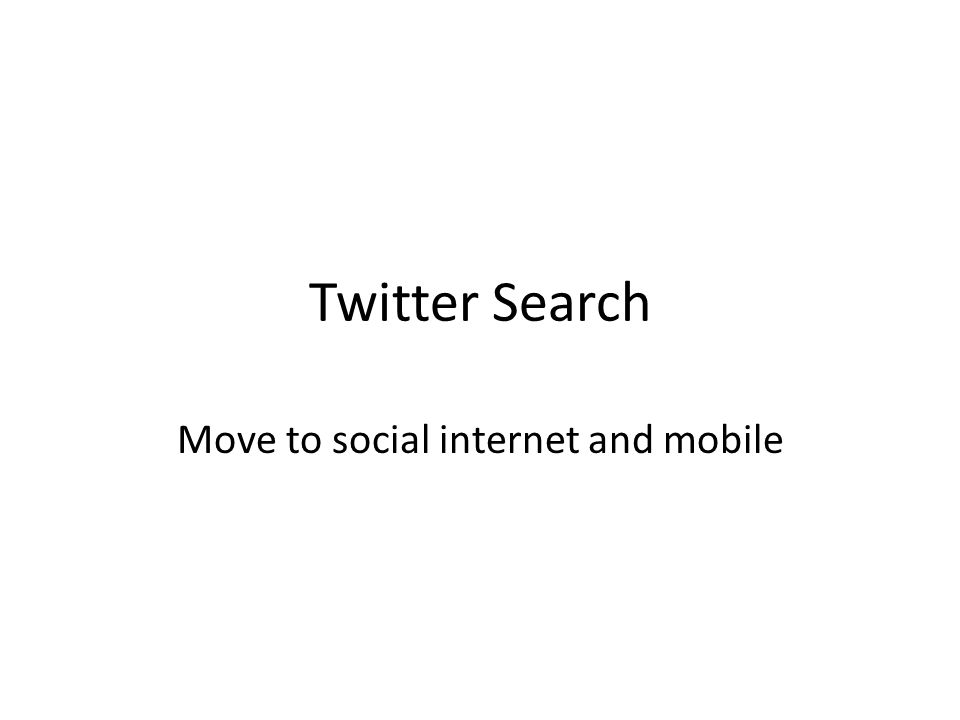 Twitter Search Move to social internet and mobile