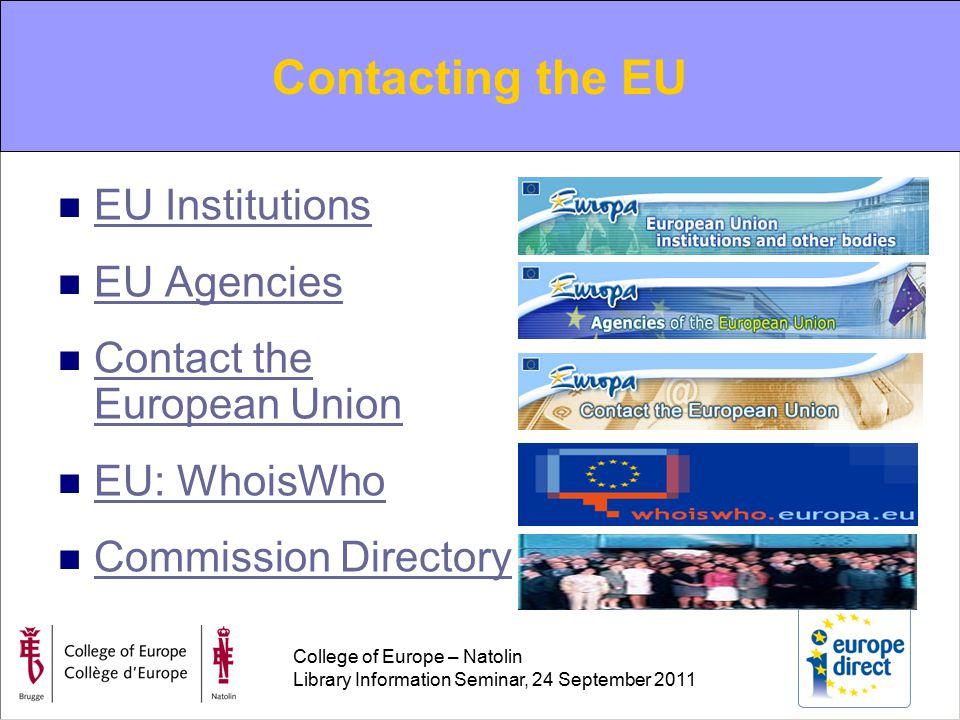 College of Europe – Natolin Library Information Seminar, 24 September 2011 Contacting the EU EU Institutions EU Agencies Contact the European Union Contact the European Union EU: WhoisWho Commission Directory Contacting the EU
