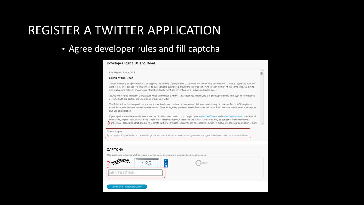 REGISTER A TWITTER APPLICATION Agree developer rules and fill captcha 1. 2.