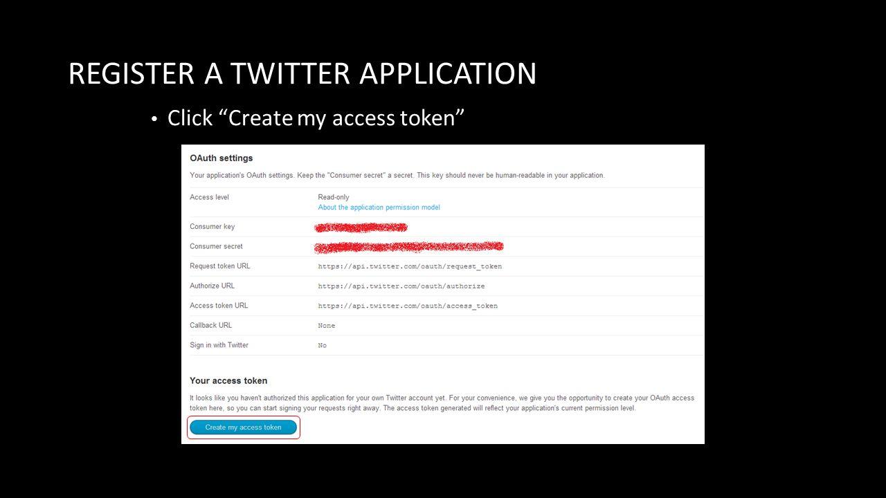 "REGISTER A TWITTER APPLICATION Click ""Create my access token"""
