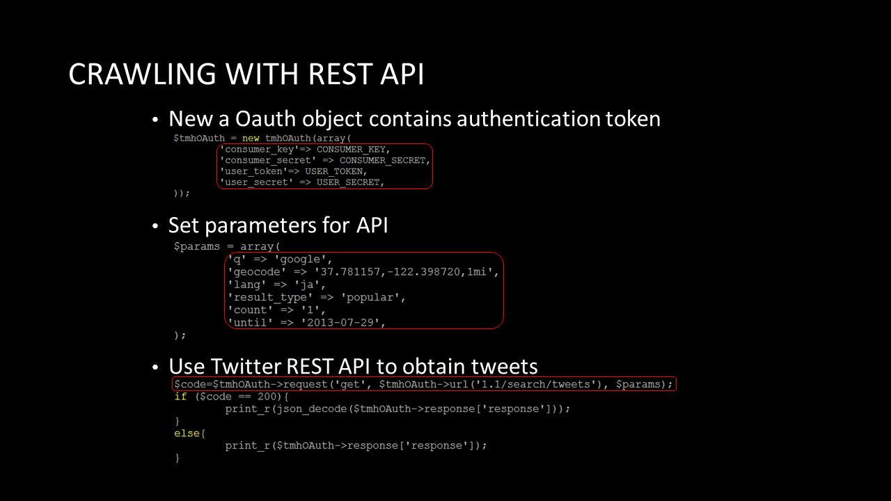 CRAWLING WITH REST API New a Oauth object contains authentication token Set parameters for API Use Twitter REST API to obtain tweets